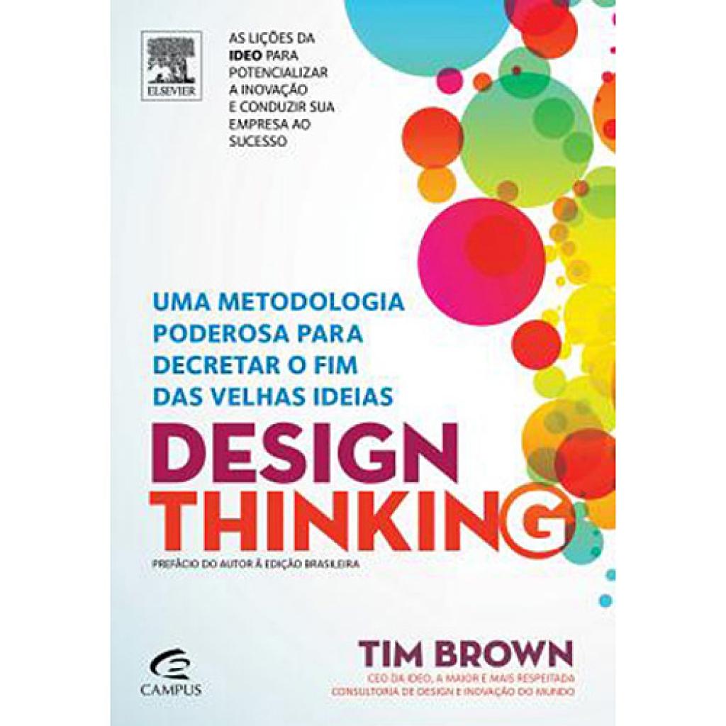 """Resenha do livro """"Design Thinking: Uma Metodologia Poderosa para Decretar o Fim das Velhas Ideias"""""""
